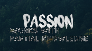 Little knowledge with passion