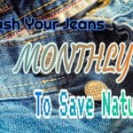 Wash your jeans monthly